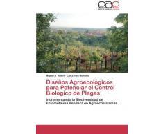 Diseños Agroecológicos para Potenciar el Control Biológico de Plagas: Incrementando la Biodiversidad de Entomofauna Benéfica en Agroecosistemas